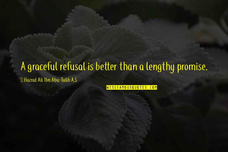 Abu Talib Quotes By Hazrat Ali Ibn Abu-Talib A.S: A graceful refusal is better than a lengthy
