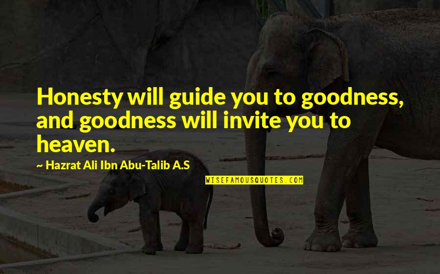 Abu Talib Quotes By Hazrat Ali Ibn Abu-Talib A.S: Honesty will guide you to goodness, and goodness