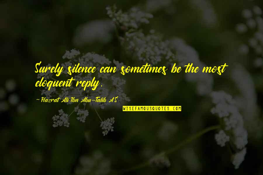 Abu Talib Quotes By Hazrat Ali Ibn Abu-Talib A.S: Surely silence can sometimes be the most eloquent