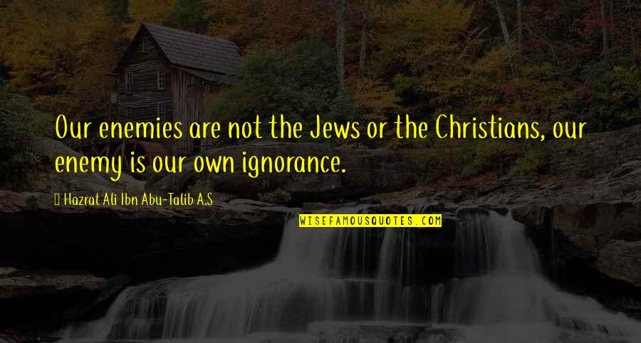 Abu Talib Quotes By Hazrat Ali Ibn Abu-Talib A.S: Our enemies are not the Jews or the