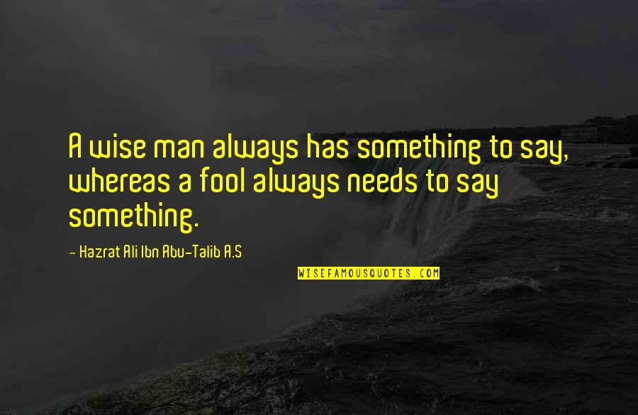 Abu Talib Quotes By Hazrat Ali Ibn Abu-Talib A.S: A wise man always has something to say,