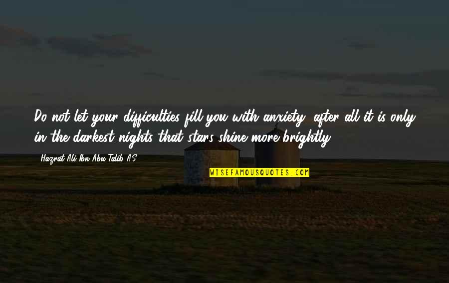 Abu Talib Quotes By Hazrat Ali Ibn Abu-Talib A.S: Do not let your difficulties fill you with