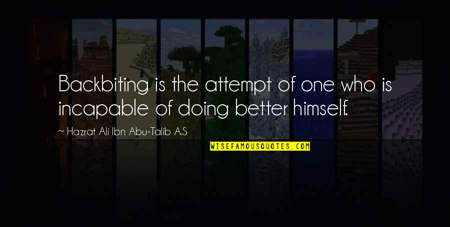 Abu Talib Quotes By Hazrat Ali Ibn Abu-Talib A.S: Backbiting is the attempt of one who is