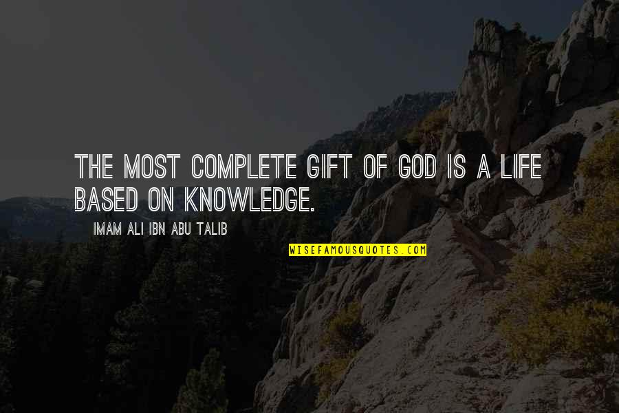 Abu Talib Quotes By Imam Ali Ibn Abu Talib: The most complete gift of God is a