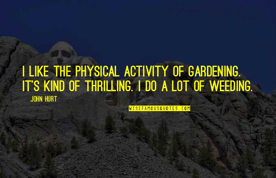 Abus'd Quotes By John Hurt: I like the physical activity of gardening. It's