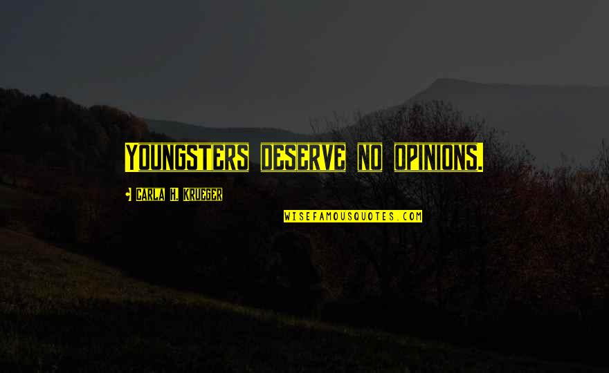 Abuse Of Religion Quotes By Carla H. Krueger: Youngsters deserve no opinions.
