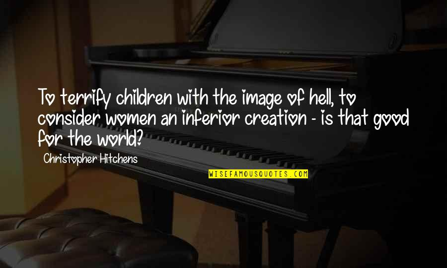 Abuse Of Religion Quotes By Christopher Hitchens: To terrify children with the image of hell,