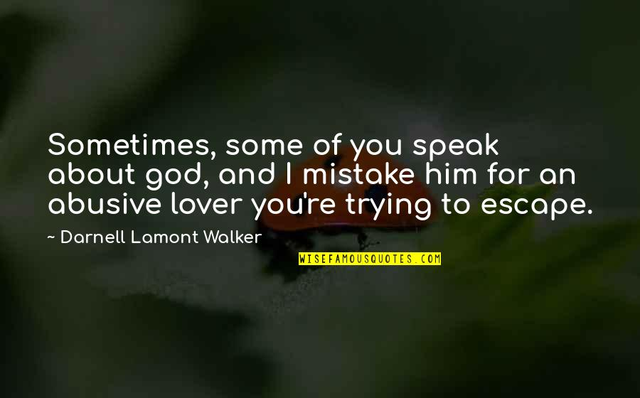 Abuse Of Religion Quotes By Darnell Lamont Walker: Sometimes, some of you speak about god, and