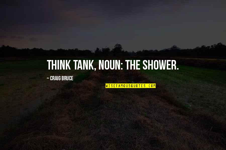 Abused Horses Quotes By Craig Bruce: Think Tank, noun: The shower.