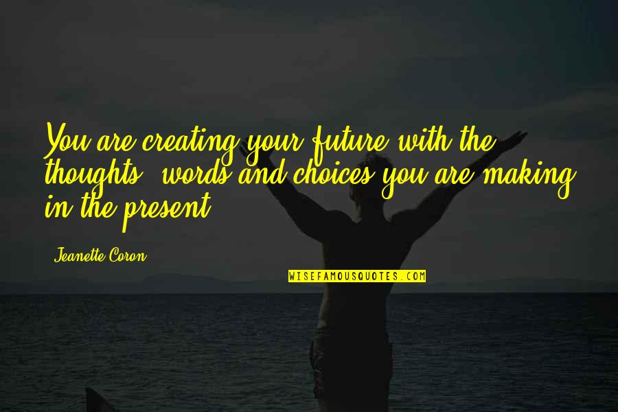 Abused Horses Quotes By Jeanette Coron: You are creating your future with the thoughts,