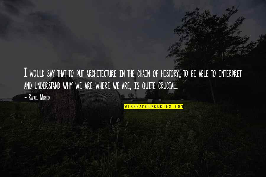 Abused Horses Quotes By Rafael Moneo: I would say that to put architecture in