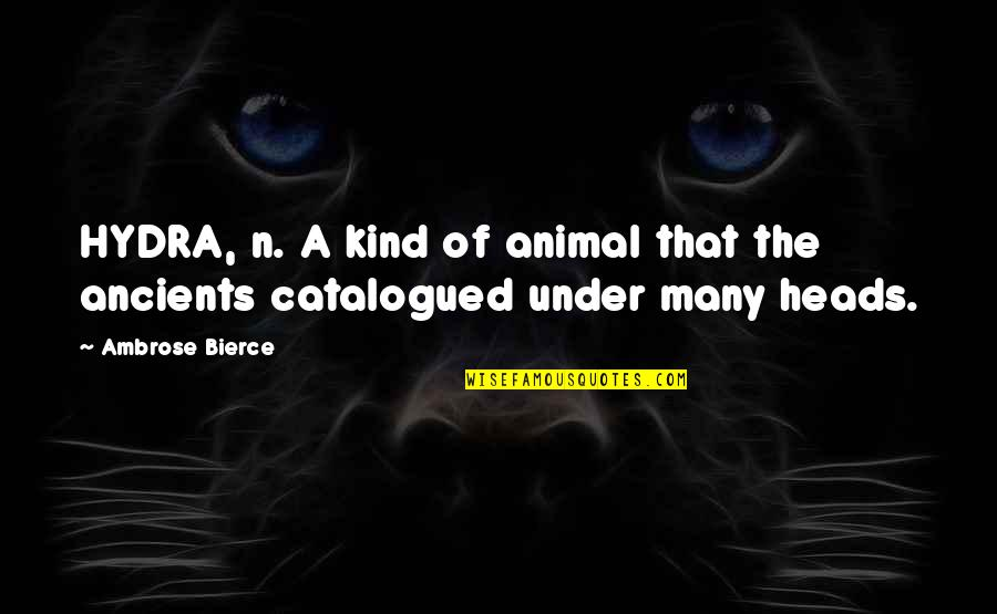 Ac Altair Quotes By Ambrose Bierce: HYDRA, n. A kind of animal that the