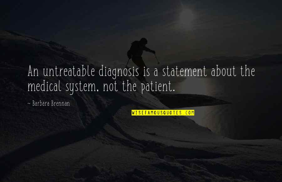 Ac Altair Quotes By Barbara Brennan: An untreatable diagnosis is a statement about the