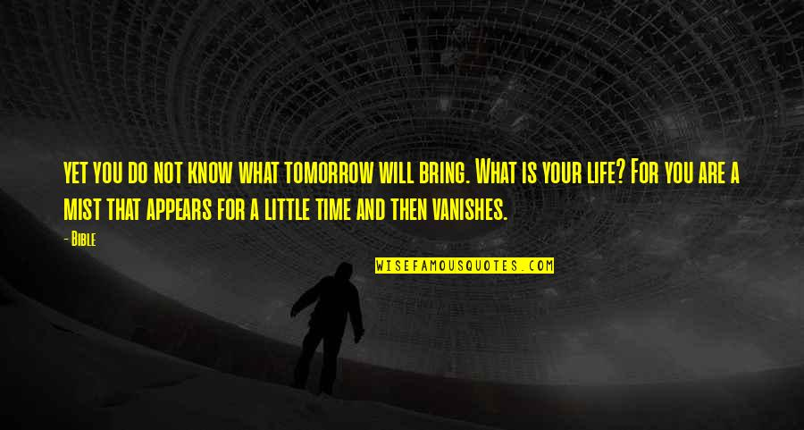 Ac Altair Quotes By Bible: yet you do not know what tomorrow will