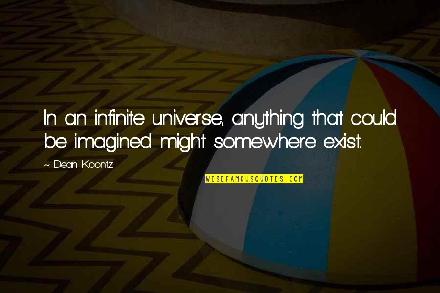 Ac Altair Quotes By Dean Koontz: In an infinite universe, anything that could be
