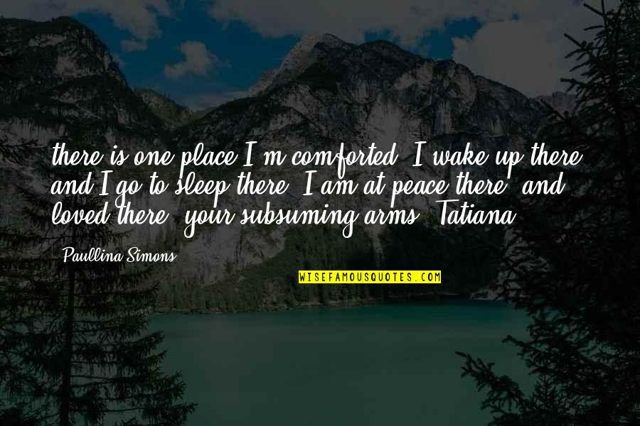 Ac Altair Quotes By Paullina Simons: there is one place I'm comforted. I wake