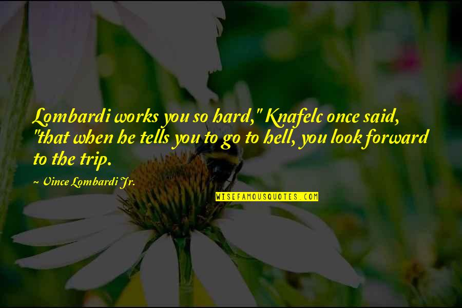 """Ac Altair Quotes By Vince Lombardi Jr.: Lombardi works you so hard,"""" Knafelc once said,"""