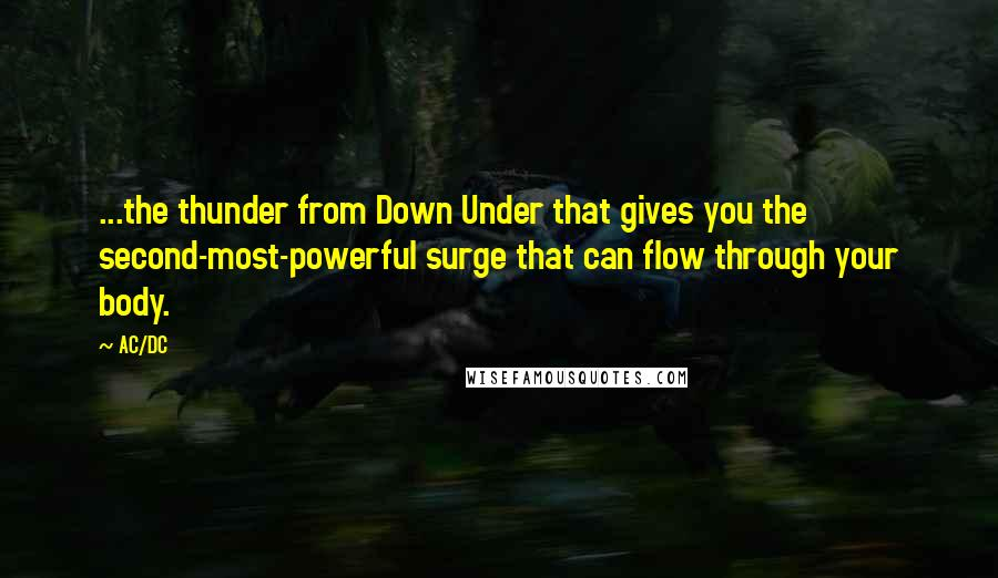 AC/DC quotes: ...the thunder from Down Under that gives you the second-most-powerful surge that can flow through your body.