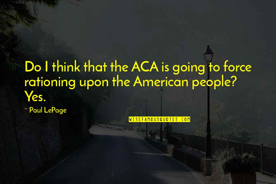 Aca Quotes By Paul LePage: Do I think that the ACA is going