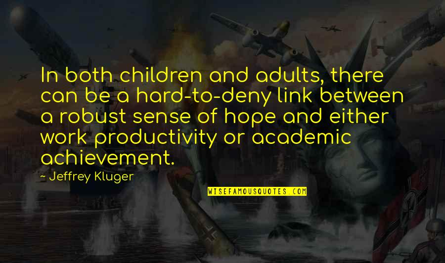 Academic Achievement Quotes By Jeffrey Kluger: In both children and adults, there can be