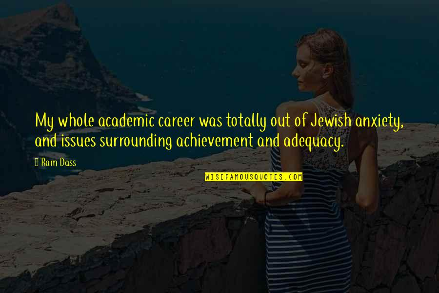 Academic Achievement Quotes By Ram Dass: My whole academic career was totally out of