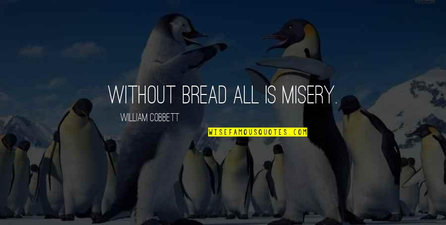 Academic Integrity Quotes By William Cobbett: Without bread all is misery.
