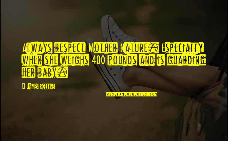 Academic Leadership Quotes By James Rollins: Always respect Mother Nature. Especially when she weighs
