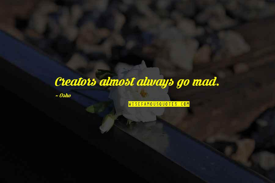 Academic Leadership Quotes By Osho: Creators almost always go mad.