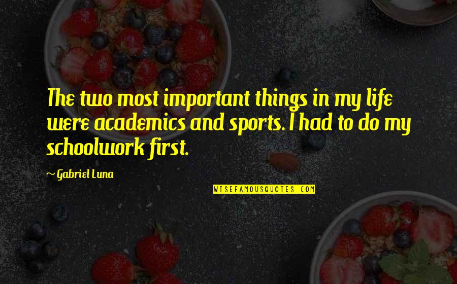 Academics And Sports Quotes By Gabriel Luna: The two most important things in my life
