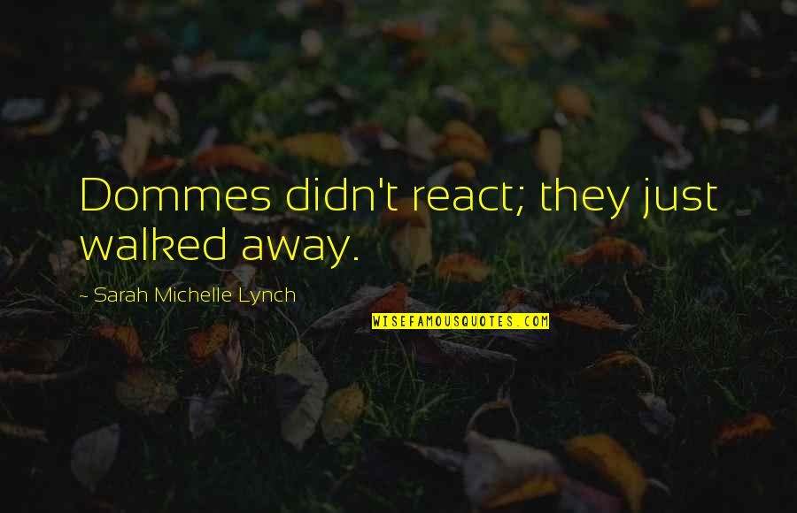 Acariciar Quotes By Sarah Michelle Lynch: Dommes didn't react; they just walked away.