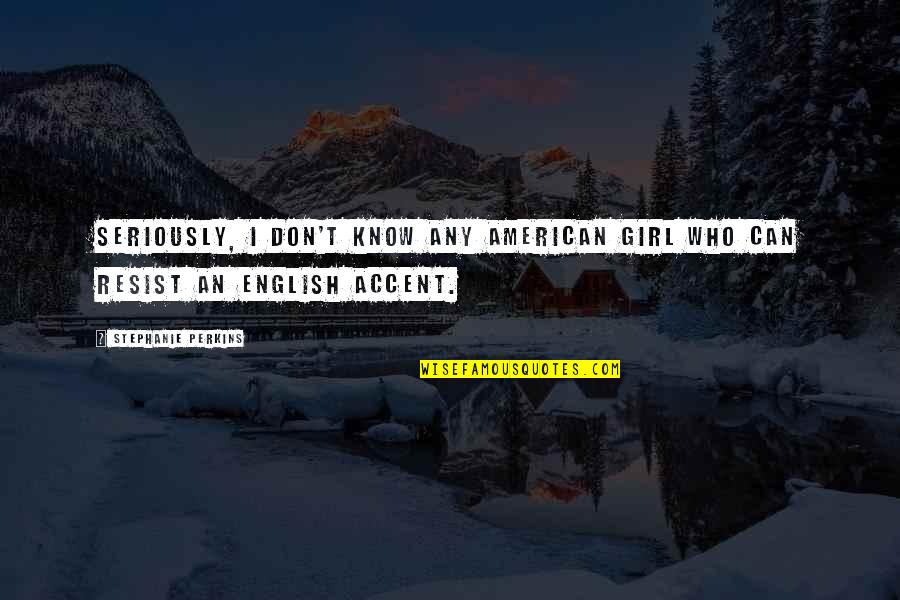 Acariciar Quotes By Stephanie Perkins: Seriously, I don't know any American girl who