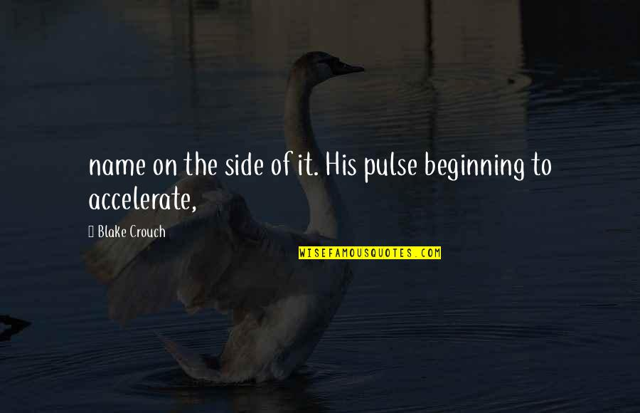 Accelerate Quotes By Blake Crouch: name on the side of it. His pulse