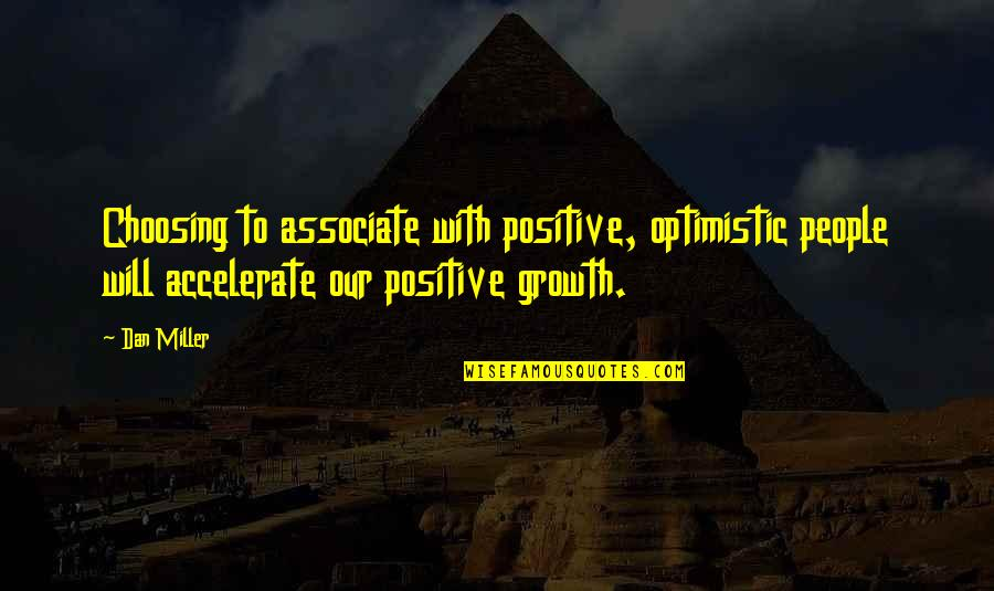 Accelerate Quotes By Dan Miller: Choosing to associate with positive, optimistic people will