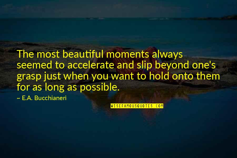Accelerate Quotes By E.A. Bucchianeri: The most beautiful moments always seemed to accelerate