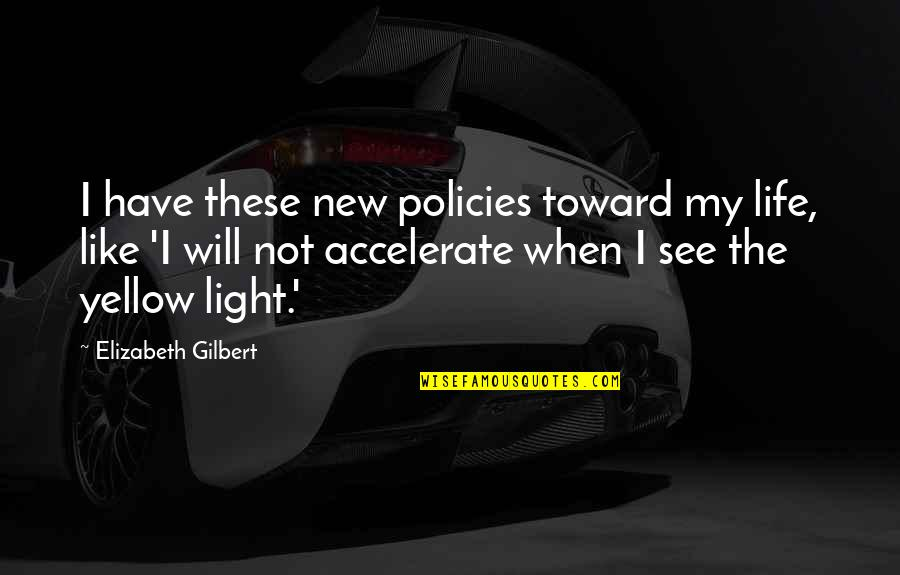 Accelerate Quotes By Elizabeth Gilbert: I have these new policies toward my life,