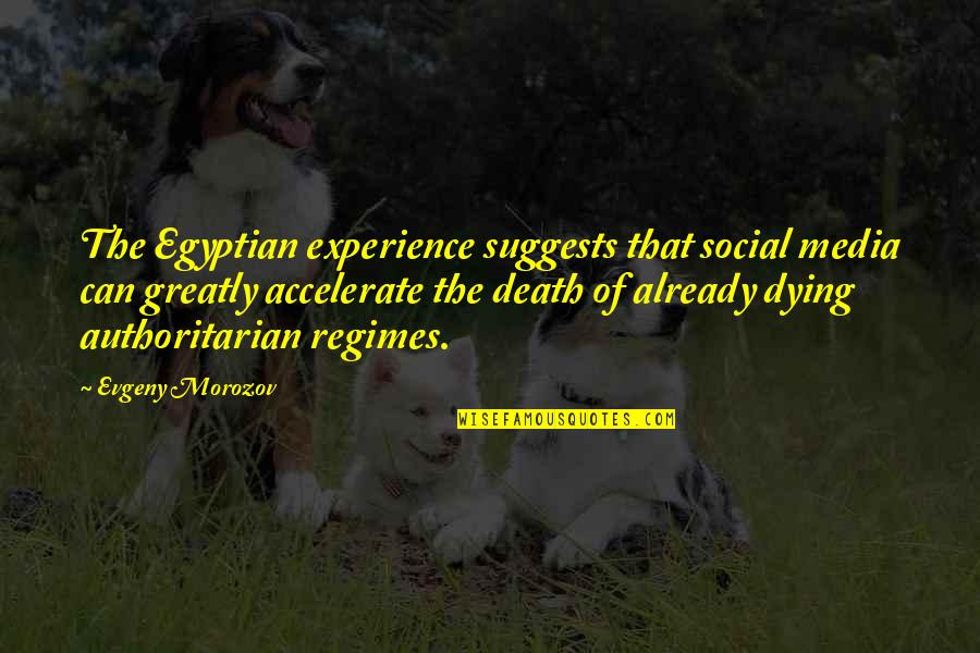 Accelerate Quotes By Evgeny Morozov: The Egyptian experience suggests that social media can