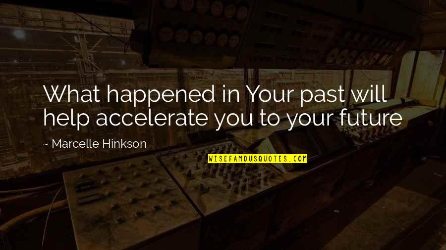 Accelerate Quotes By Marcelle Hinkson: What happened in Your past will help accelerate