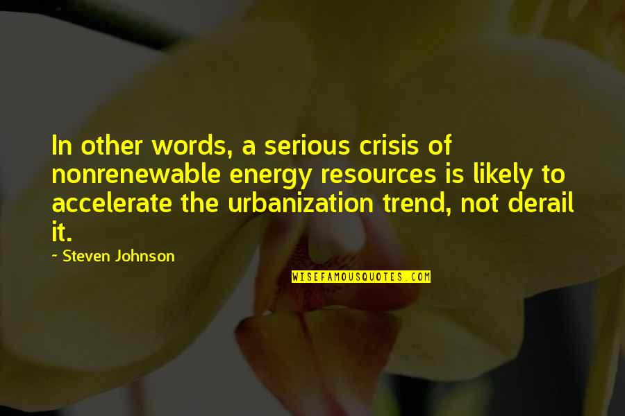Accelerate Quotes By Steven Johnson: In other words, a serious crisis of nonrenewable