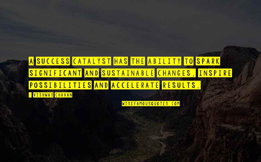 Accelerate Quotes By Vishwas Chavan: A success catalyst has the ability to spark