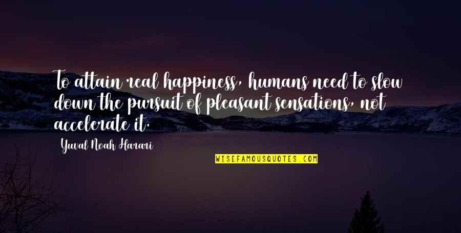 Accelerate Quotes By Yuval Noah Harari: To attain real happiness, humans need to slow