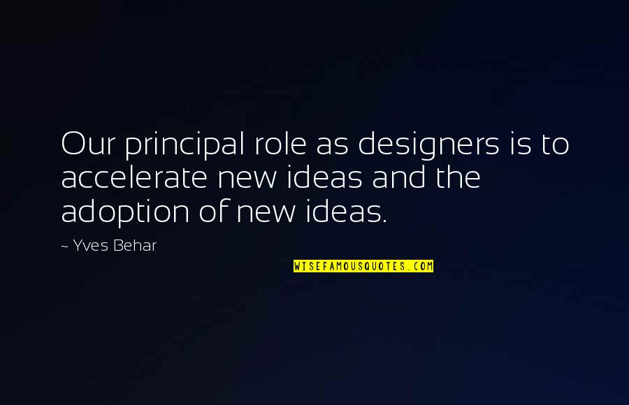Accelerate Quotes By Yves Behar: Our principal role as designers is to accelerate