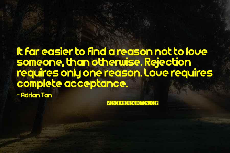 Acceptance Love Quotes By Adrian Tan: It far easier to find a reason not