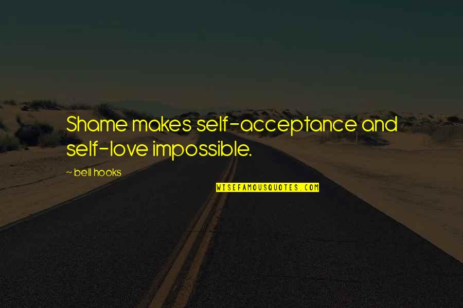 Acceptance Love Quotes By Bell Hooks: Shame makes self-acceptance and self-love impossible.