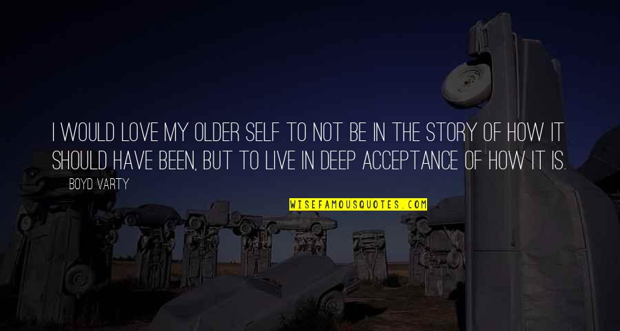 Acceptance Love Quotes By Boyd Varty: I would love my older self to not