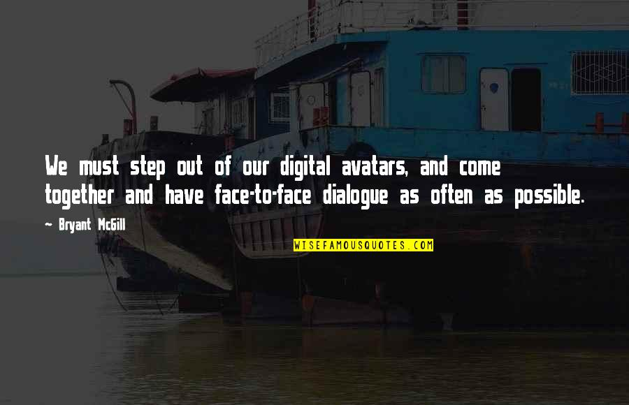 Acceptance Love Quotes By Bryant McGill: We must step out of our digital avatars,