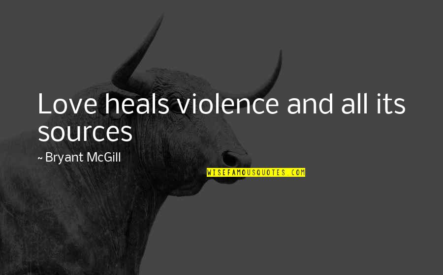 Acceptance Love Quotes By Bryant McGill: Love heals violence and all its sources