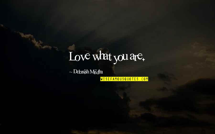 Acceptance Love Quotes By Debasish Mridha: Love what you are.
