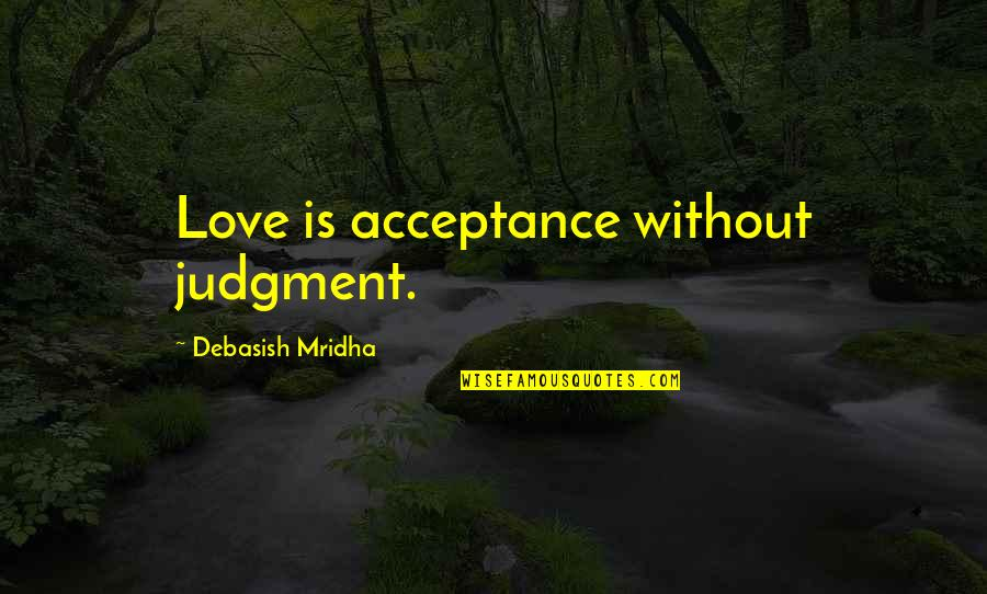 Acceptance Love Quotes By Debasish Mridha: Love is acceptance without judgment.