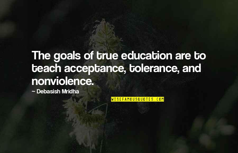 Acceptance Love Quotes By Debasish Mridha: The goals of true education are to teach