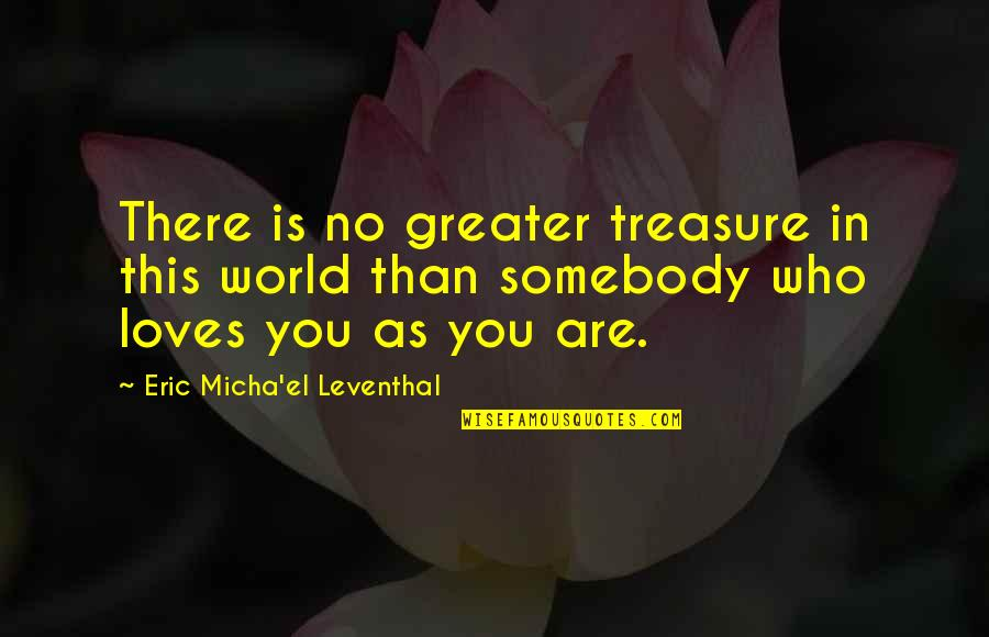 Acceptance Love Quotes By Eric Micha'el Leventhal: There is no greater treasure in this world